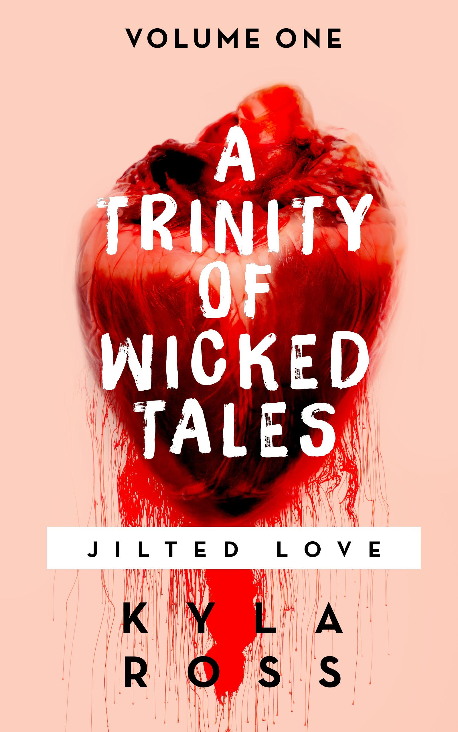 A Trinity of Wicked Tales: Jilted Love by Kyla Ross