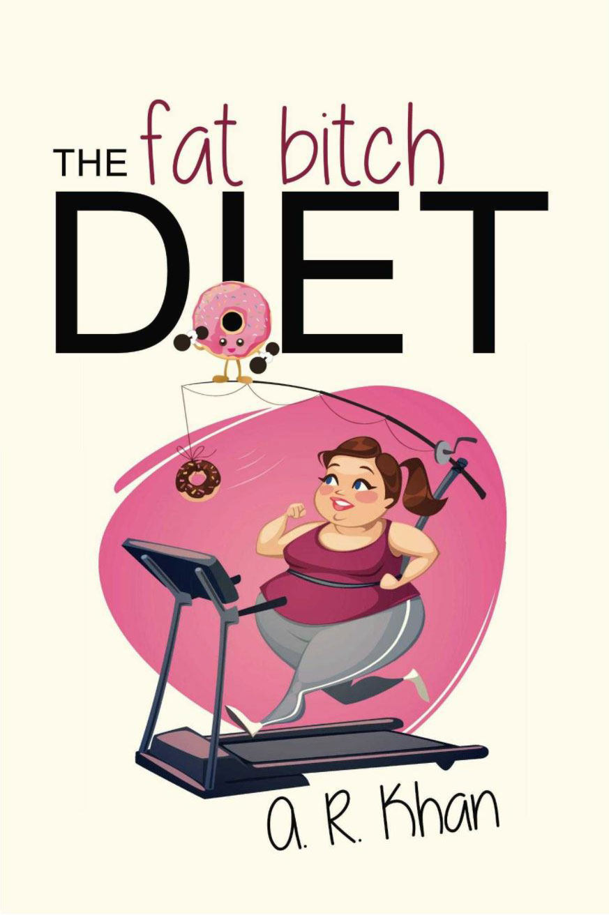 The Fat Bitch Diet by A.R. Khan