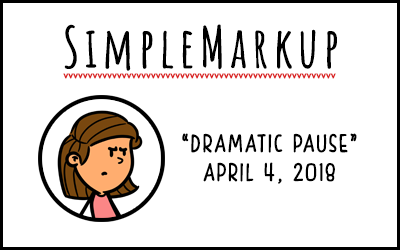 SimpleMarkup #30 – Dramatic Pause