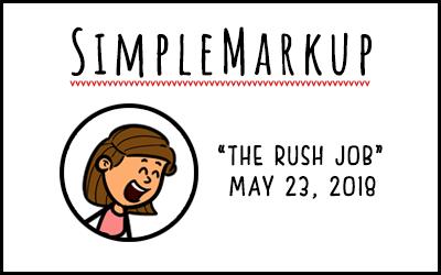 SimpleMarkup #37 – The Rush Job