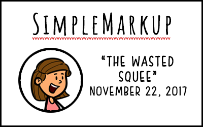 SimpleMarkup #11 – The Wasted Squee