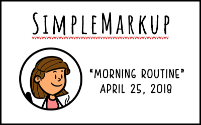 SimpleMarkup #33 – Morning Routine