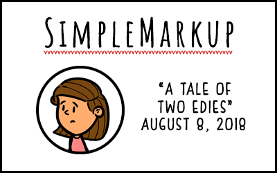 SimpleMarkup #48 – A Tale of Two Edies